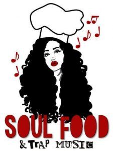 SOUL FOOD AND TRAP MUSIC
